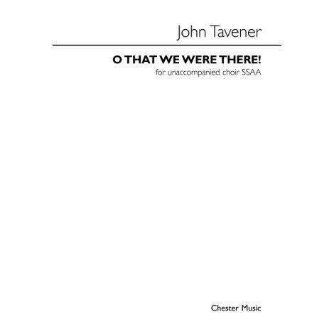 John Tavener: O That We Were There! (SATB)