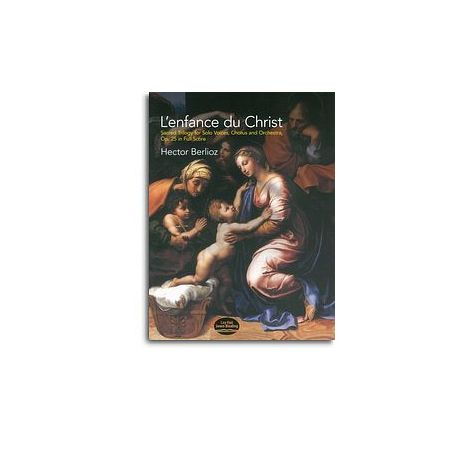 Hector Berlioz: L'enfance Du Christ, Sacred Trilogy For Solo Voices, Chorus And Orchestra, Op.25 (Full Score)