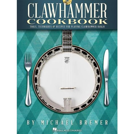 Michael Bremer: Clawhammer Cookbook - Tools, Techniques & Recipes For Playing Clawhammer Banjo
