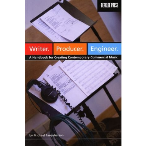 Michael Farquharson: Writer. Producer. Engineer. A Handbook For Creating Contemporary Commercial Music
