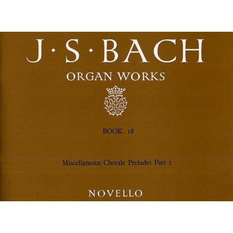 J.S. Bach: Organ Works Book 18: Miscellaneous Chorale Preludes (Part I)