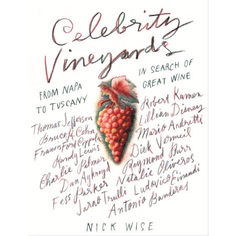 Nick Wise: Celebrity Vineyards - From Napa To Tuscany In Search Of Great Wine