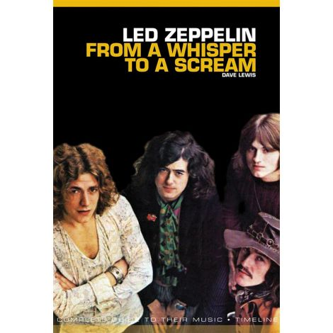From A Whisper To A Scream: The Complete Guide To The Music Of Led Zeppelin