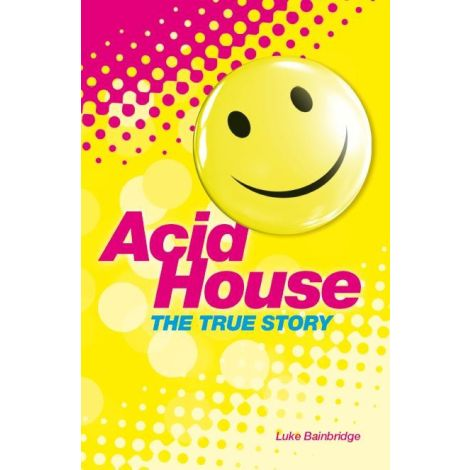 The True Story Of Acid House & The Summer Of Love