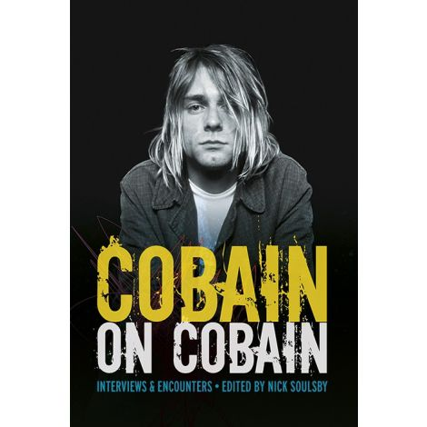 Cobain On Cobain: Interviews & Encounters (Ed. Nick Soulsby)