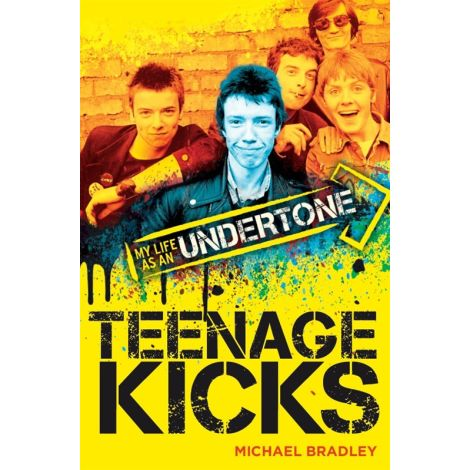 Michael Bradley: Teenage Kicks - My Life As An Undertone