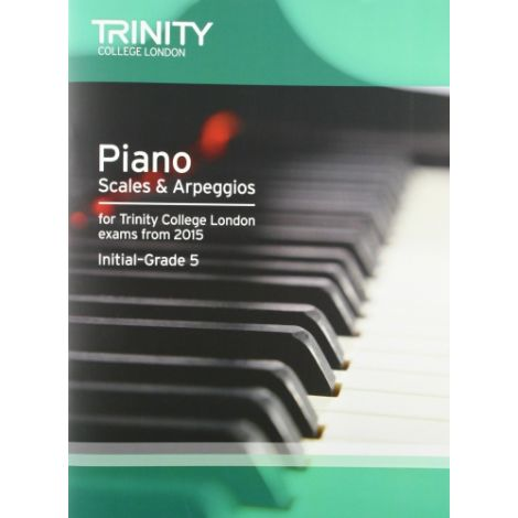 TCL Trinity College London PIANO SCALES & ARPEGGIOS FROM 2015, INITIAL?GRADE 5