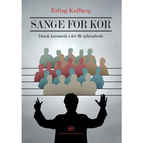 Erling Kullberg: Sange For Kor - Dansk Kormusik i Det 20. 闂佺厧鐡ㄧ粭undrede (Book)