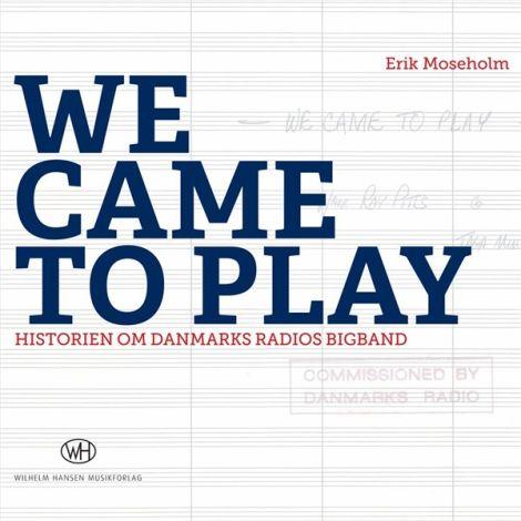 Erik Moesholm: We Came To Play